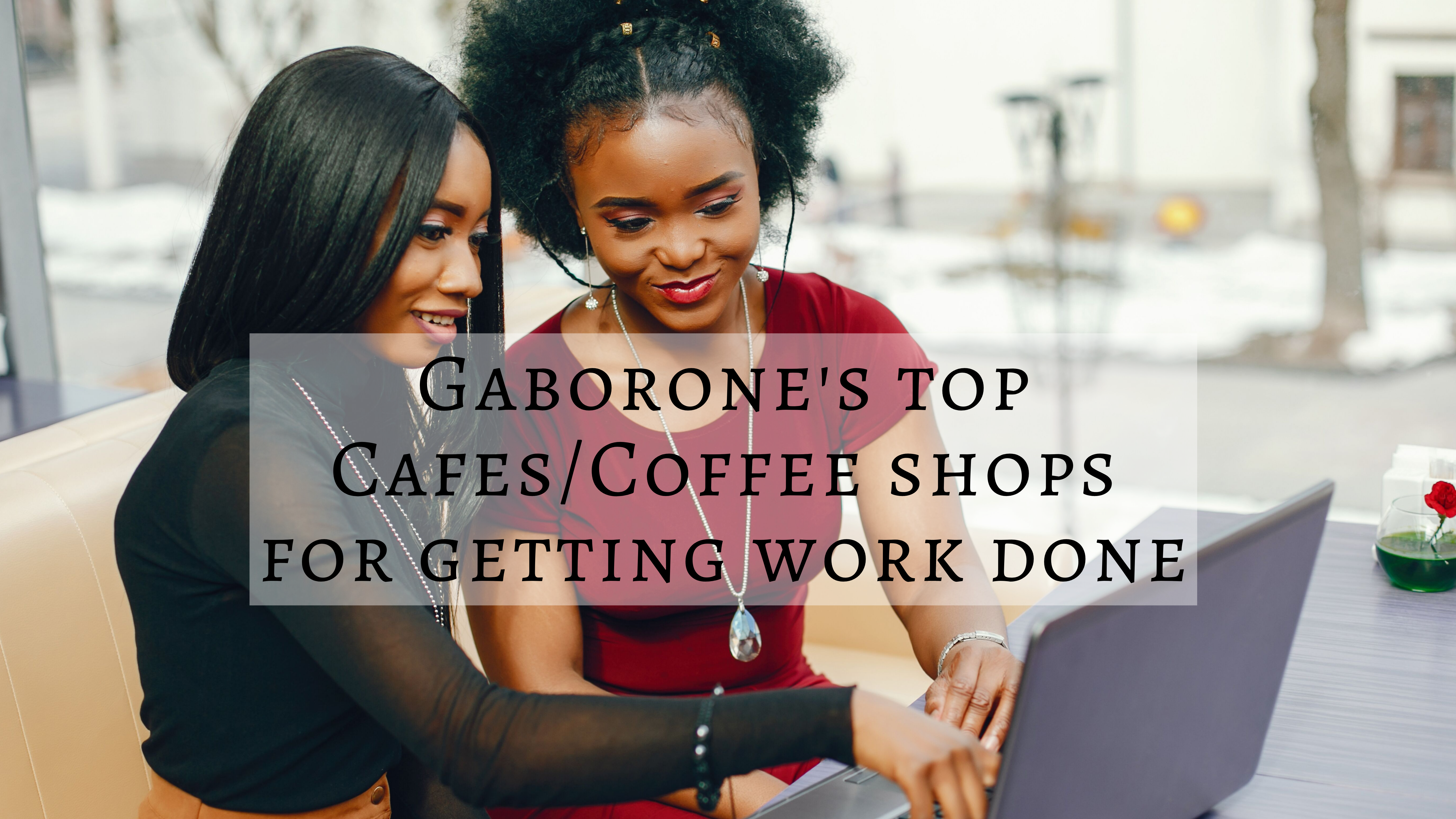 Gaborone's Top Cafes/Coffee Shops for getting work done 2019